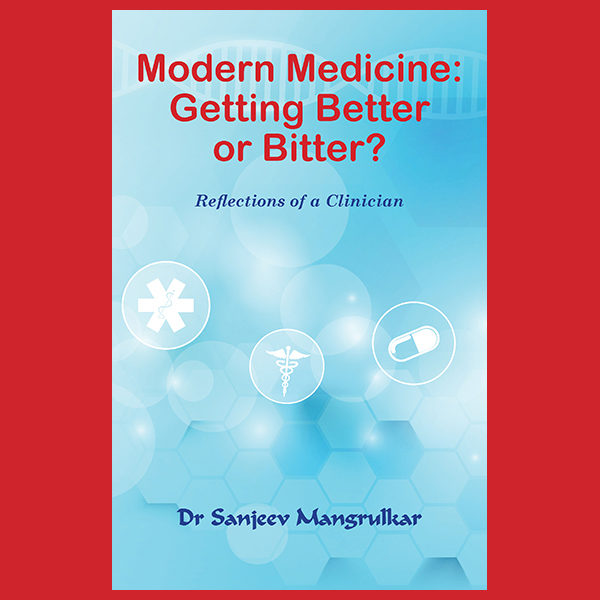 Modern Medicine: Getting Better or Bitter? Reflections of a Clinician