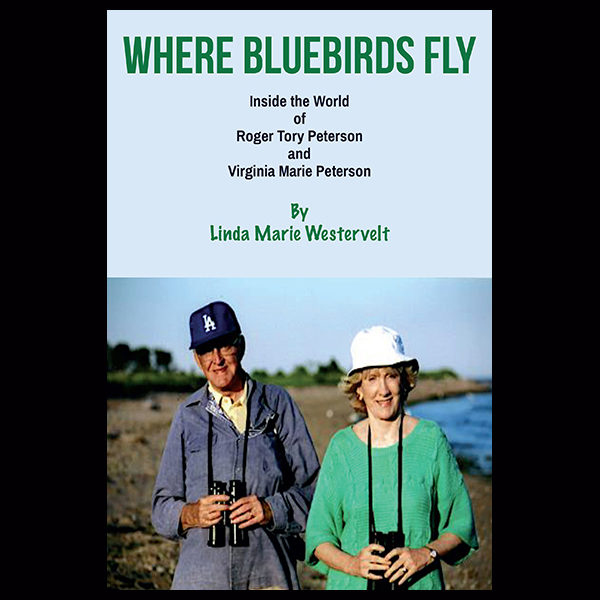 Where Bluebirds Fly: Inside the World of Roger Tory Peterson and Virginia Marie Peterson