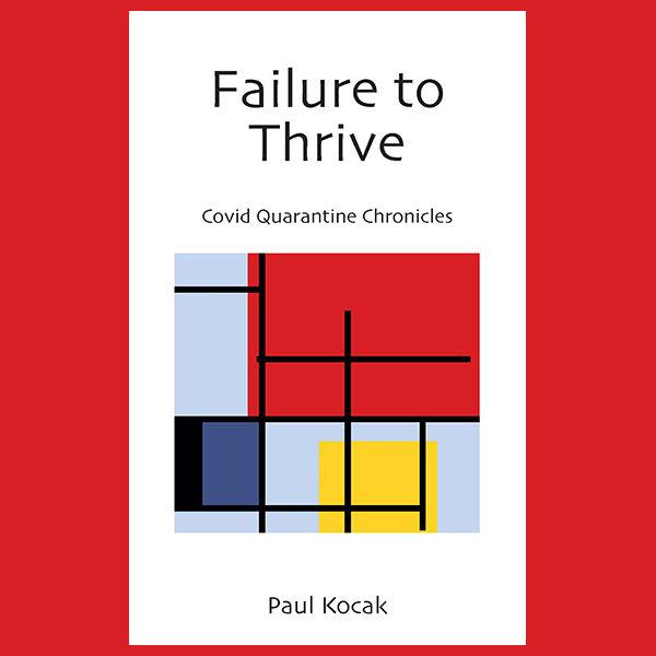 Failure to Thrive: Covid Quarantine Chronicles
