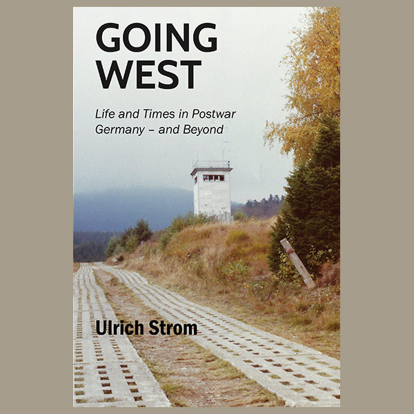 Going West: Life and Times in Postwar Germany – and Beyond
