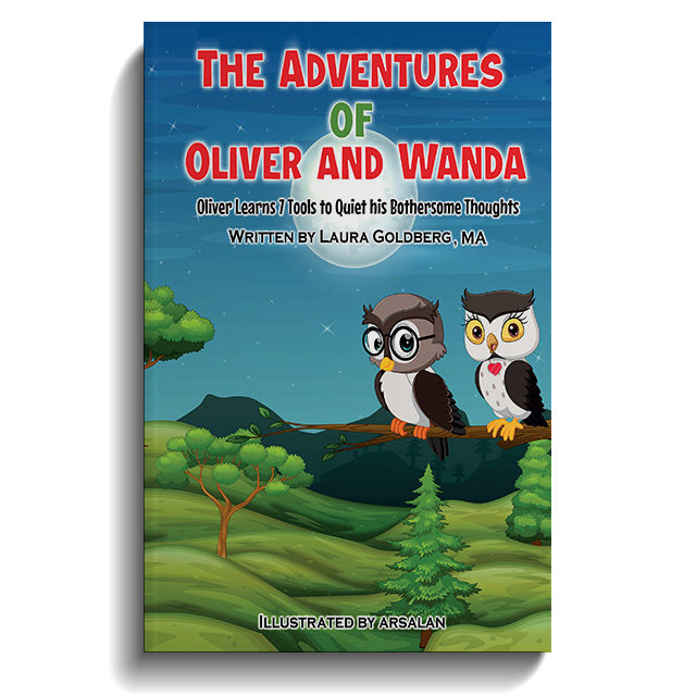 The Adventures Of Oliver And Wanda: Oliver Learns 7 Tools to Quiet his Bothersome Thoughts